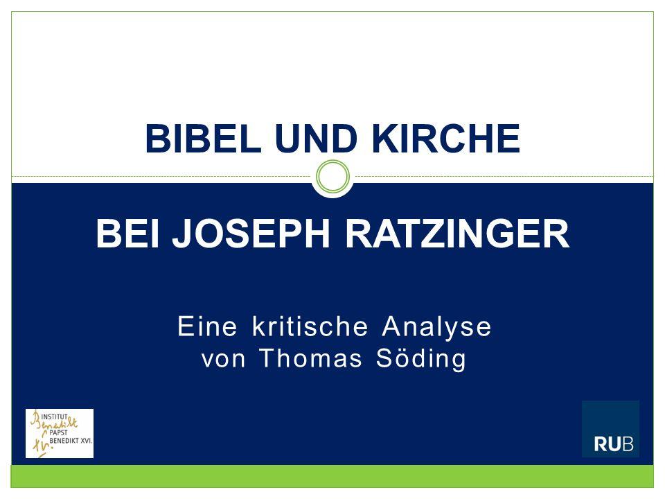 Eine kritische Analyse von Thomas Söding BIBEL UND KIRCHE BEI JOSEPH RATZINGER