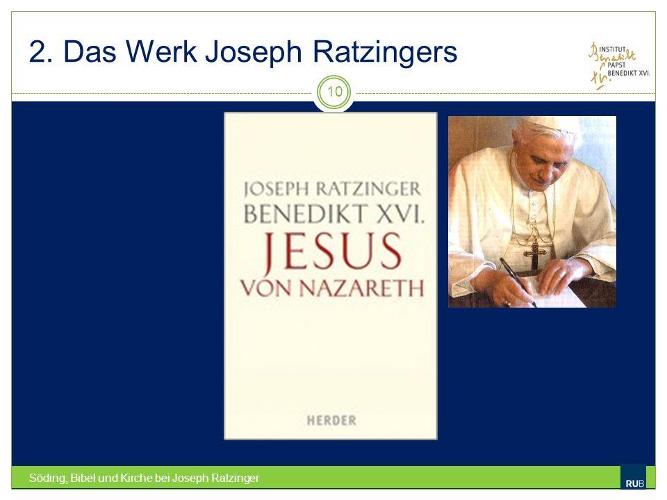 2. Das Werk Joseph Ratzingers Söding, Bibel und Kirche bei Joseph Ratzinger 10