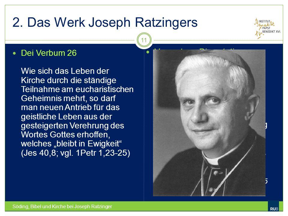 2. Das Werk Joseph Ratzingers Söding, Bibel und Kirche bei Joseph Ratzinger 11 Dei Verbum 26 Wie sich das Leben der Kirche durch die ständige Teilnahm