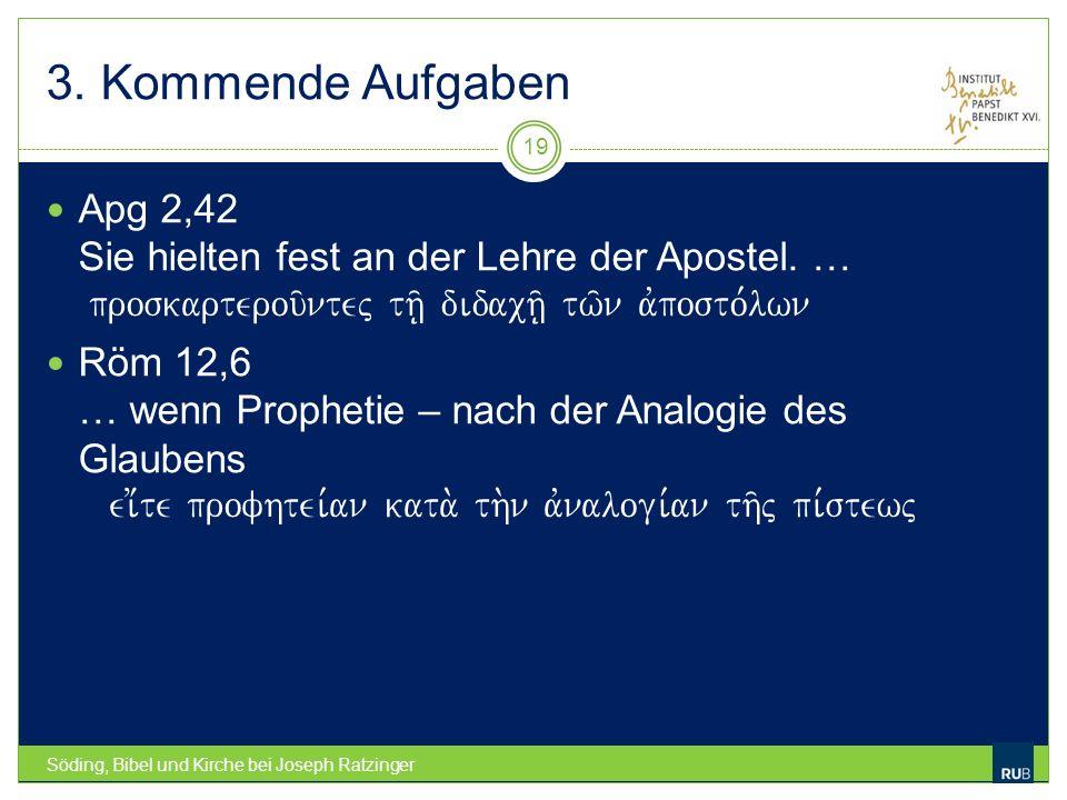 3. Kommende Aufgaben Söding, Bibel und Kirche bei Joseph Ratzinger 19 Apg 2,42 Sie hielten fest an der Lehre der Apostel. … proskarterou/ntej th/| did