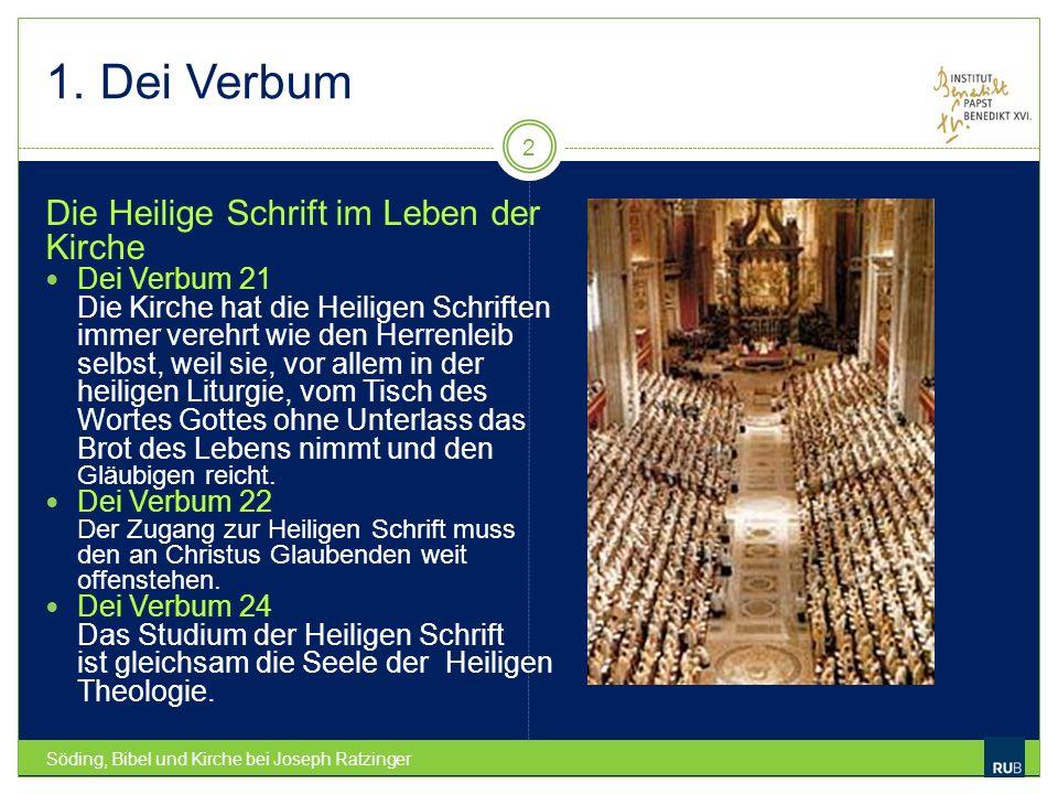 1. Dei Verbum Söding, Bibel und Kirche bei Joseph Ratzinger 2 Die Heilige Schrift im Leben der Kirche Dei Verbum 21 Die Kirche hat die Heiligen Schrif