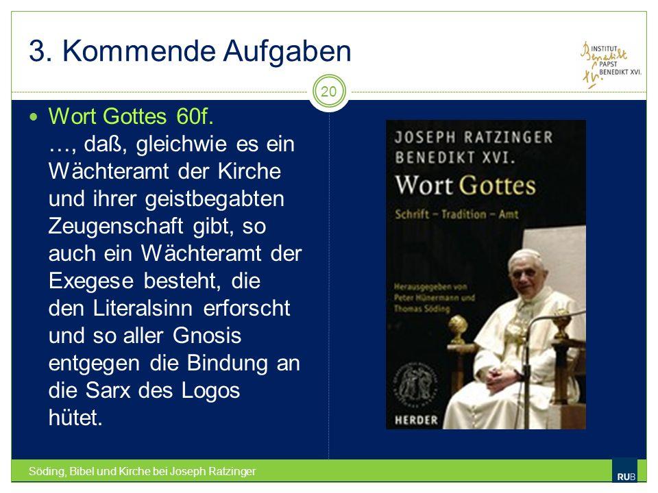 3. Kommende Aufgaben Söding, Bibel und Kirche bei Joseph Ratzinger 20 Wort Gottes 60f. …, daß, gleichwie es ein Wächteramt der Kirche und ihrer geistb