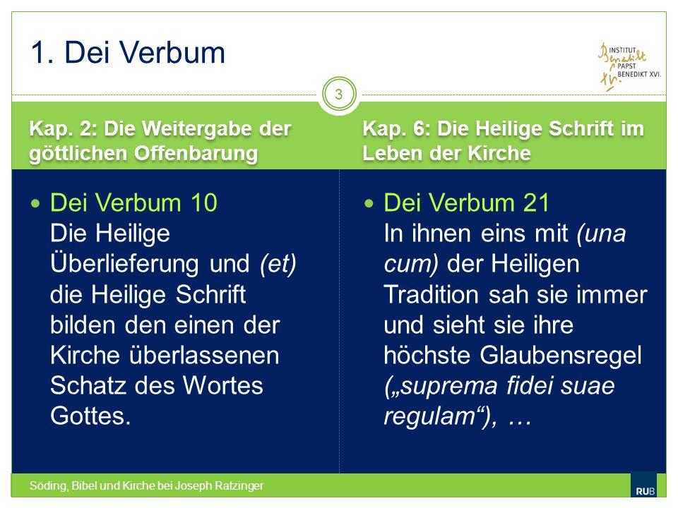 Kap. 2: Die Weitergabe der göttlichen Offenbarung Kap. 6: Die Heilige Schrift im Leben der Kirche Söding, Bibel und Kirche bei Joseph Ratzinger Dei Ve