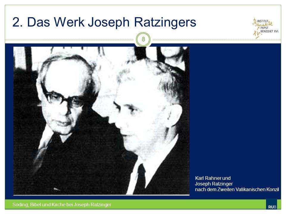 2. Das Werk Joseph Ratzingers Söding, Bibel und Kirche bei Joseph Ratzinger 8 Karl Rahner und Joseph Ratzinger nach dem Zweiten Vatikanischen Konzil