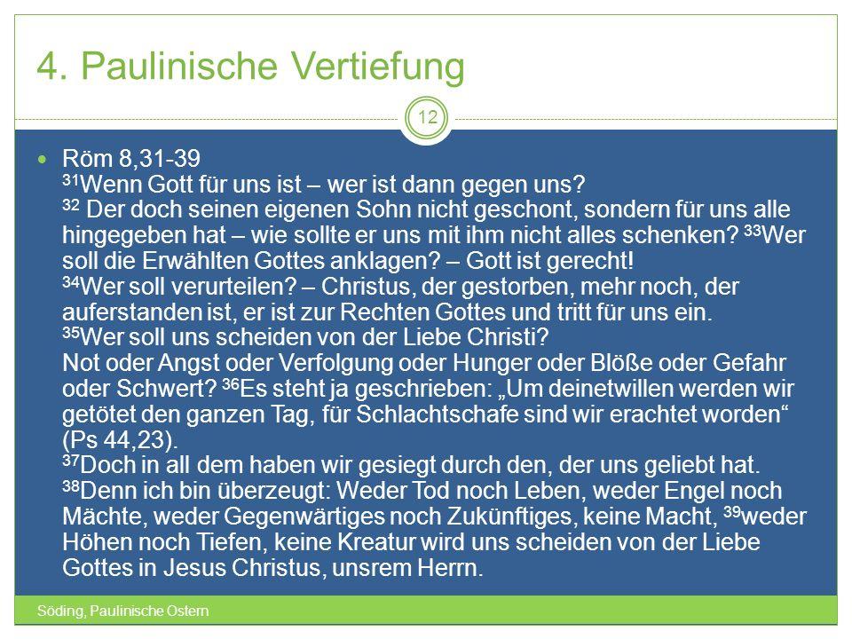 4. Paulinische Vertiefung Söding, Paulinische Ostern 12 Röm 8,31-39 31 Wenn Gott für uns ist – wer ist dann gegen uns? 32 Der doch seinen eigenen Sohn