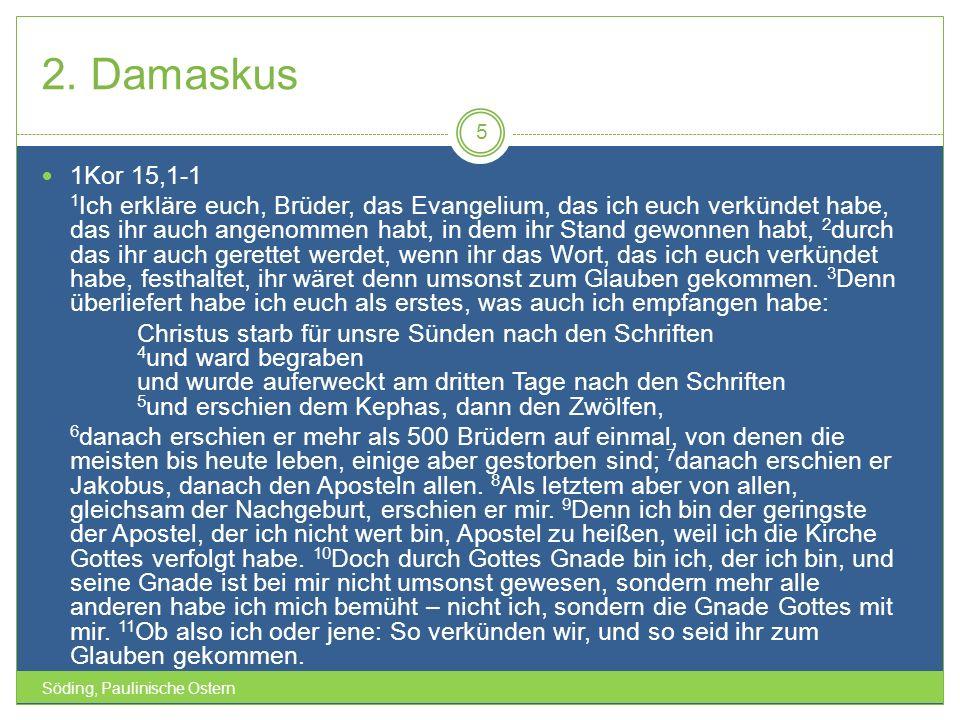 2. Damaskus Söding, Paulinische Ostern 5 1Kor 15,1-1 1 Ich erkläre euch, Brüder, das Evangelium, das ich euch verkündet habe, das ihr auch angenommen