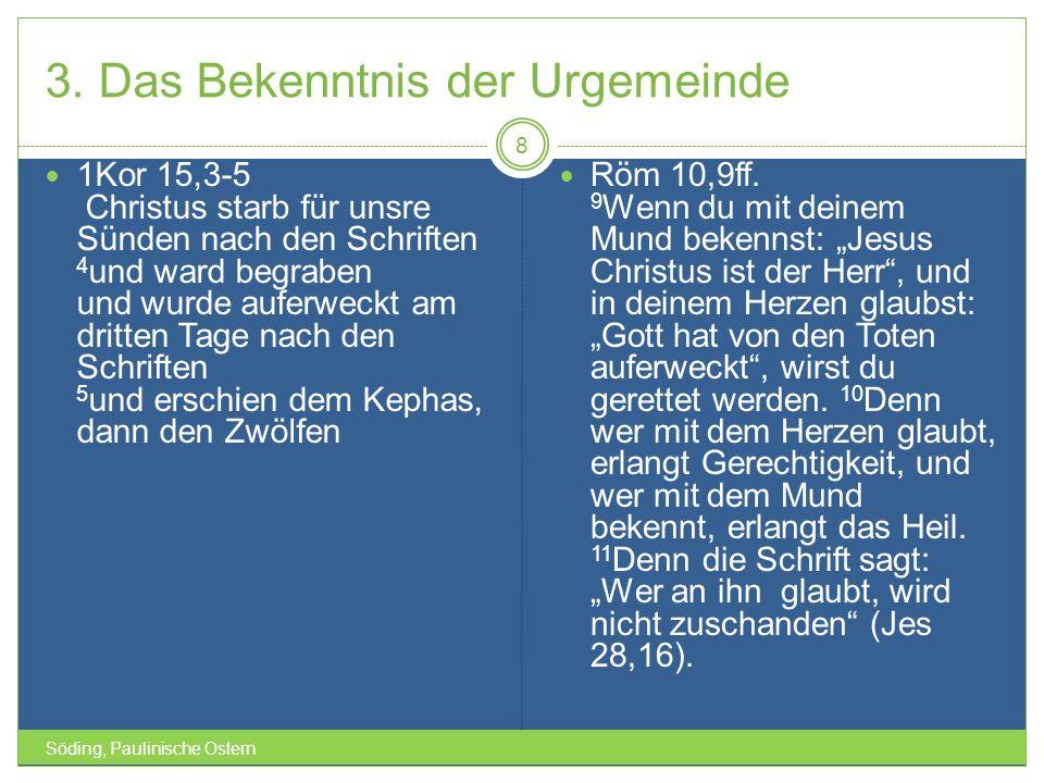 3. Das Bekenntnis der Urgemeinde Söding, Paulinische Ostern 8 1Kor 15,3-5 Christus starb für unsre Sünden nach den Schriften 4 und ward begraben und w