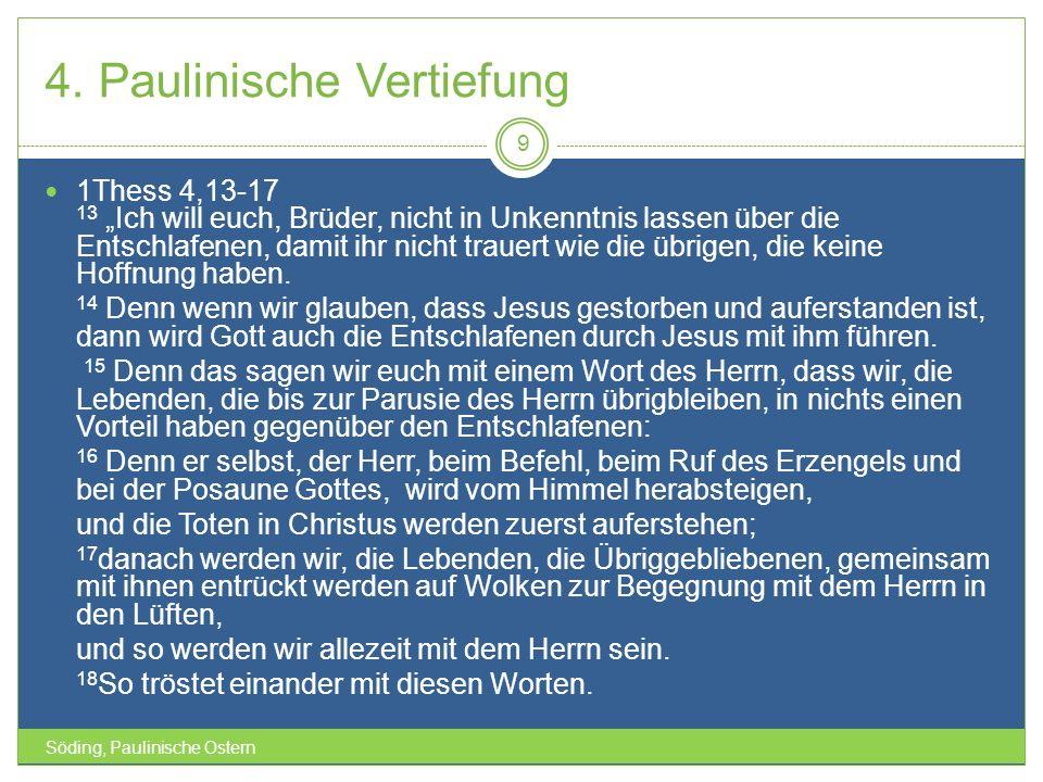 4. Paulinische Vertiefung Söding, Paulinische Ostern 9 1Thess 4,13-17 13 Ich will euch, Brüder, nicht in Unkenntnis lassen über die Entschlafenen, dam