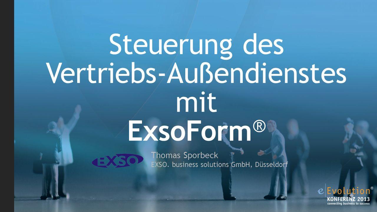 Steuerung des Vertriebs-Außendienstes mit ExsoForm ® Thomas Sporbeck EXSO.