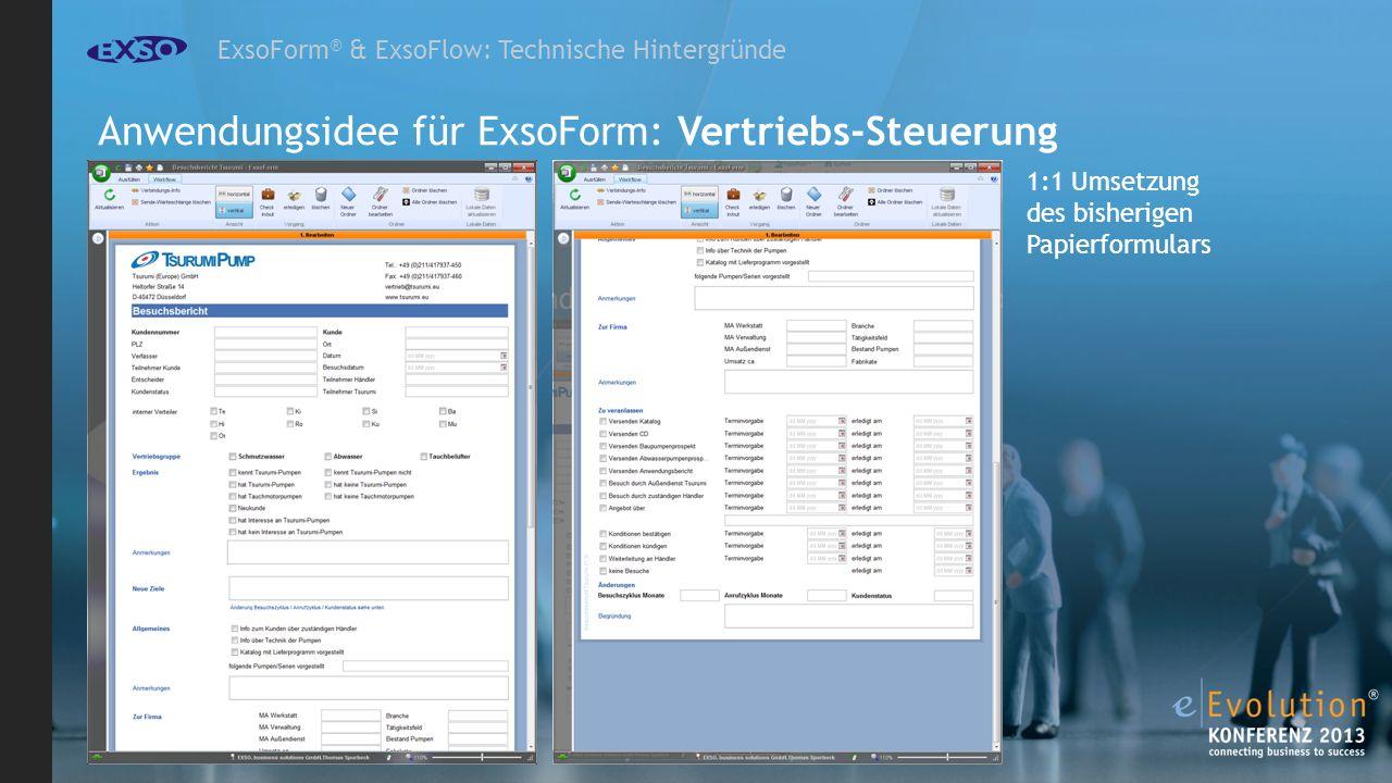 ExsoForm ® & ExsoFlow: Technische Hintergründe Anwendungsidee für ExsoForm: Vertriebs-Steuerung 1:1 Umsetzung des bisherigen Papierformulars