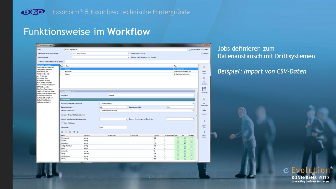 ExsoForm ® & ExsoFlow: Technische Hintergründe Jobs definieren zum Datenaustausch mit Drittsystemen Beispiel: Import von CSV-Daten Funktionsweise im Workflow