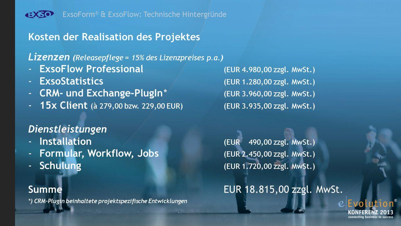 ExsoForm ® & ExsoFlow: Technische Hintergründe Kosten der Realisation des Projektes Lizenzen (Releasepflege = 15% des Lizenzpreises p.a.) -ExsoFlow Professional (EUR 4.980,00 zzgl.