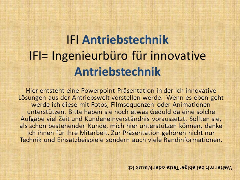 IFI Antriebstechnik IFI= Ingenieurbüro für innovative Antriebstechnik Hier entsteht eine Powerpoint Präsentation in der ich innovative Lösungen aus de