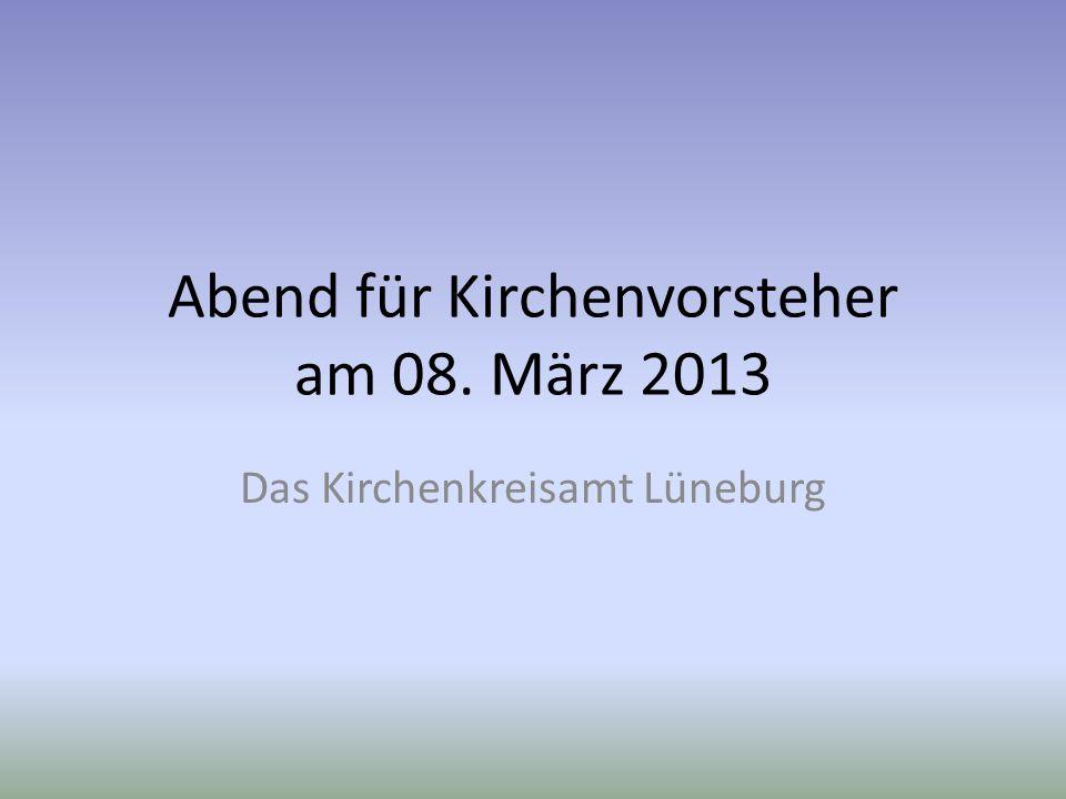 Abend für Kirchenvorsteher am 08. März 2013 Das Kirchenkreisamt Lüneburg