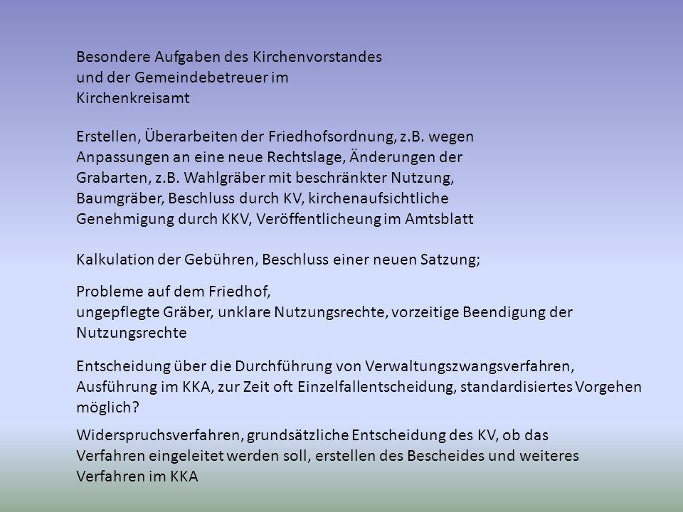 Besondere Aufgaben des Kirchenvorstandes und der Gemeindebetreuer im Kirchenkreisamt Erstellen, Überarbeiten der Friedhofsordnung, z.B.
