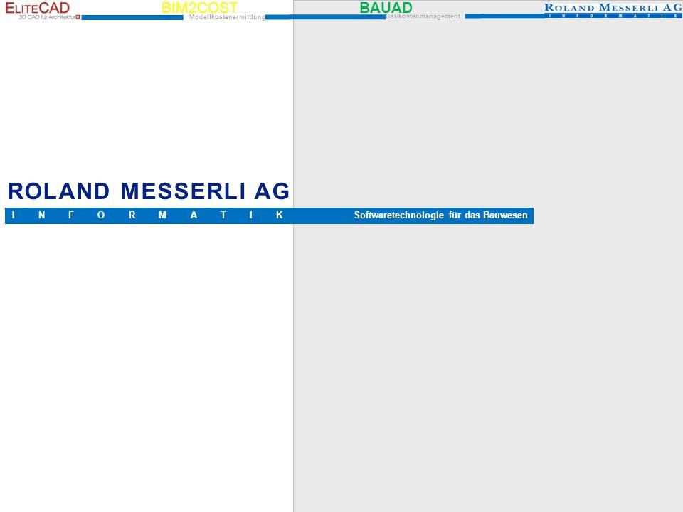BIM2COST BAUAD Modellkostenermittlung Baukostenmanagement ROLAND MESSERLI AG Softwaretechnologie für das BauwesenI N F O R M A T I K