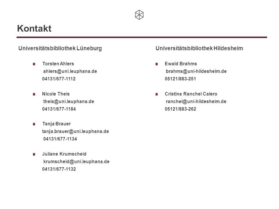 Kontakt Universitätsbibliothek Lüneburg Torsten Ahlers ahlers@uni.leuphana.de 04131/677-1112 Nicole Theis theis@uni.leuphana.de 04131/677-1184 Tanja Brauer tanja.brauer@uni.leuphana.de 04131/677-1134 Juliane Krumscheid krumscheid@uni.leuphana.de 04131/677-1132 Universitätsbibliothek Hildesheim Ewald Brahms brahms@uni-hildesheim.de 05121/883-251 Cristina Ranchel Calero ranchel@uni-hildesheim.de 05121/883-262