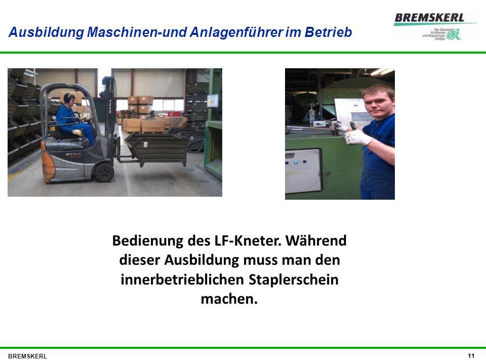 Ausbildung Maschinen-und Anlagenführer im Betrieb BREMSKERL 11 Bedienung des LF-Kneter. Während dieser Ausbildung muss man den innerbetrieblichen Stap