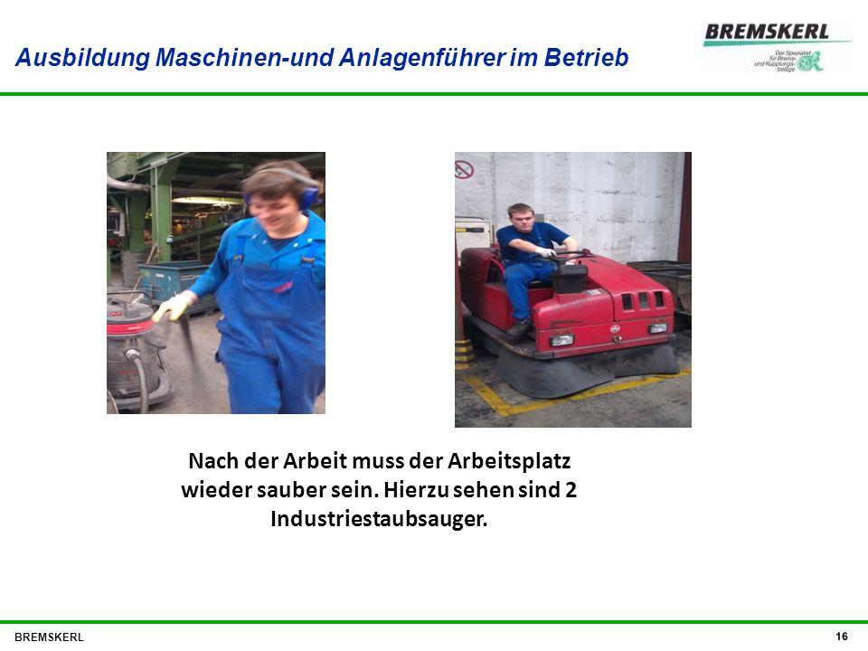 Ausbildung Maschinen-und Anlagenführer im Betrieb BREMSKERL 16 Nach der Arbeit muss der Arbeitsplatz wieder sauber sein. Hierzu sehen sind 2 Industrie