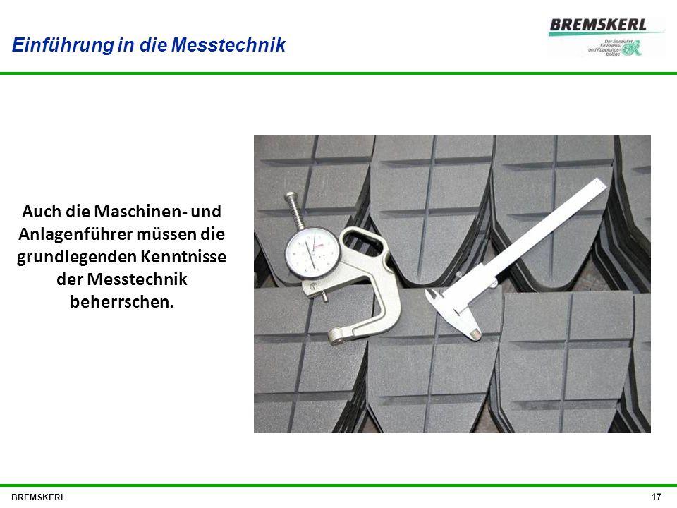 Einführung in die Messtechnik BREMSKERL 17 Auch die Maschinen- und Anlagenführer müssen die grundlegenden Kenntnisse der Messtechnik beherrschen.