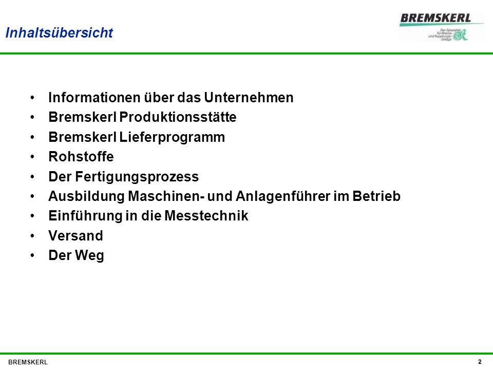Inhaltsübersicht Informationen über das Unternehmen Bremskerl Produktionsstätte Bremskerl Lieferprogramm Rohstoffe Der Fertigungsprozess Ausbildung Ma
