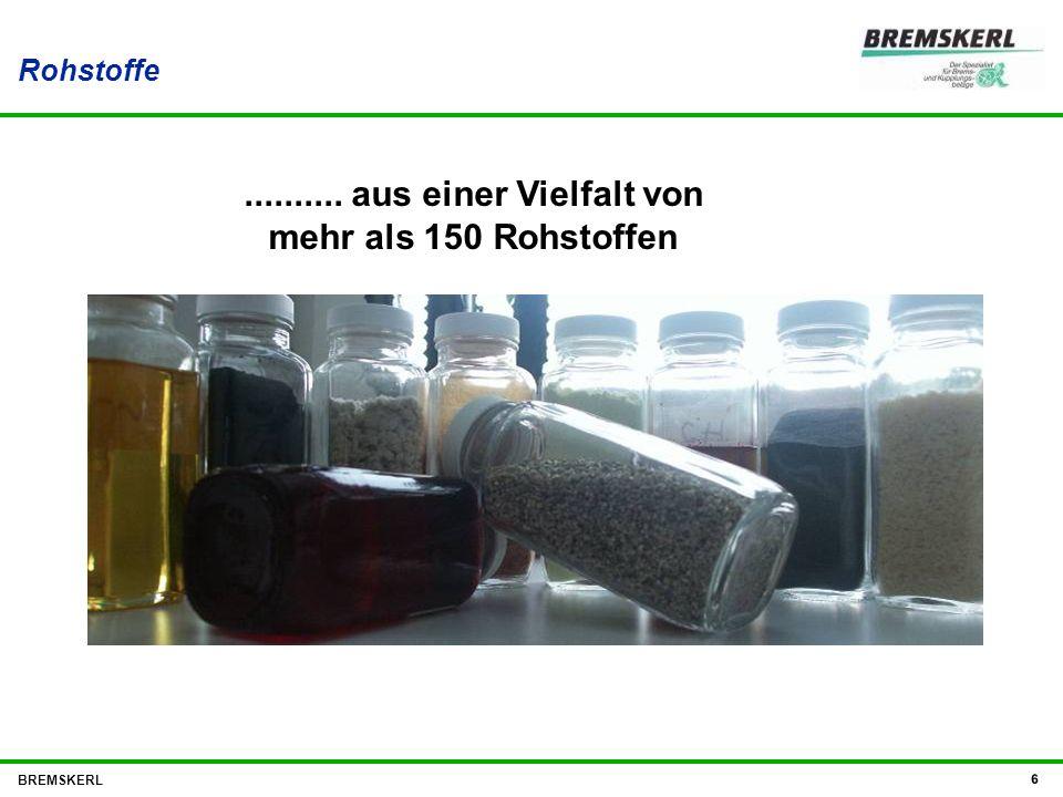 Rohstoffe BREMSKERL 6.......... aus einer Vielfalt von mehr als 150 Rohstoffen