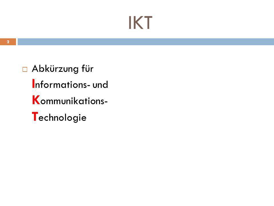 IKT Abkürzung für I nformations- und K ommunikations- T echnologie 2