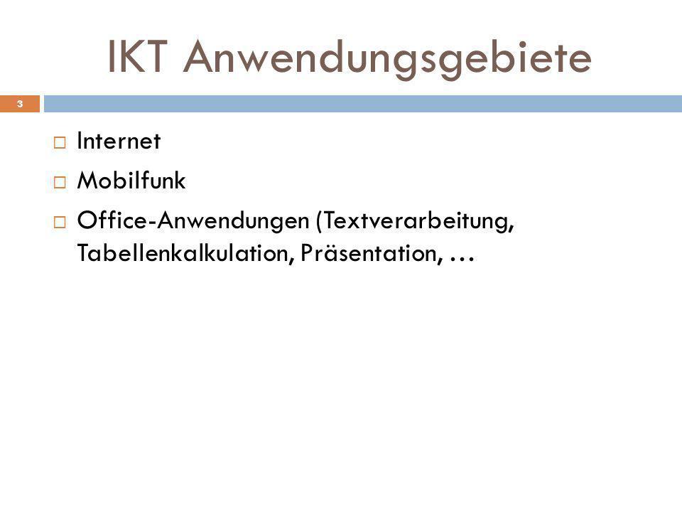 IKT Anwendungsgebiete Internet Mobilfunk Office-Anwendungen (Textverarbeitung, Tabellenkalkulation, Präsentation, … 3