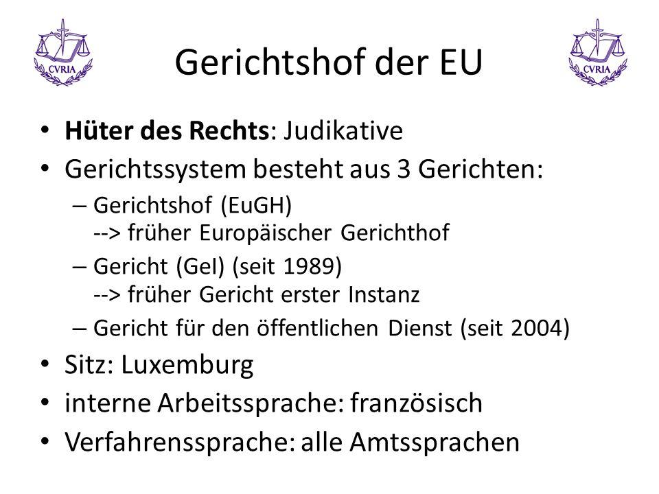 Gerichtshof der EU Hüter des Rechts: Judikative Gerichtssystem besteht aus 3 Gerichten: – Gerichtshof (EuGH) --> früher Europäischer Gerichthof – Geri