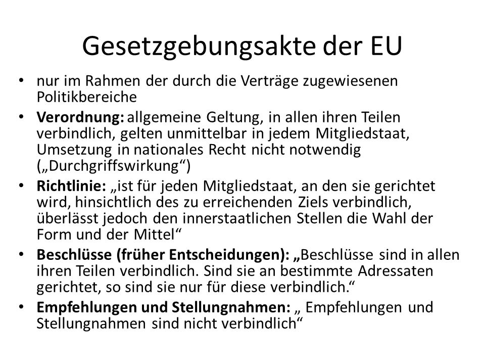 Gesetzgebungsakte der EU nur im Rahmen der durch die Verträge zugewiesenen Politikbereiche Verordnung: allgemeine Geltung, in allen ihren Teilen verbi