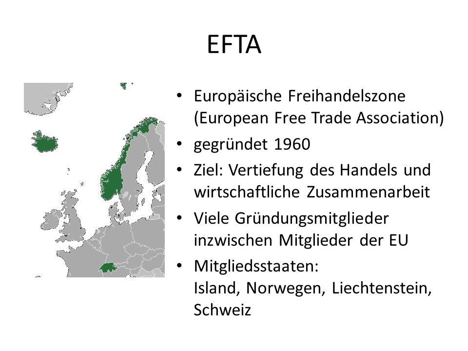 EFTA Europäische Freihandelszone (European Free Trade Association) gegründet 1960 Ziel: Vertiefung des Handels und wirtschaftliche Zusammenarbeit Viel