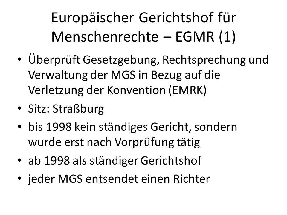 Europäischer Gerichtshof für Menschenrechte – EGMR (1) Überprüft Gesetzgebung, Rechtsprechung und Verwaltung der MGS in Bezug auf die Verletzung der K