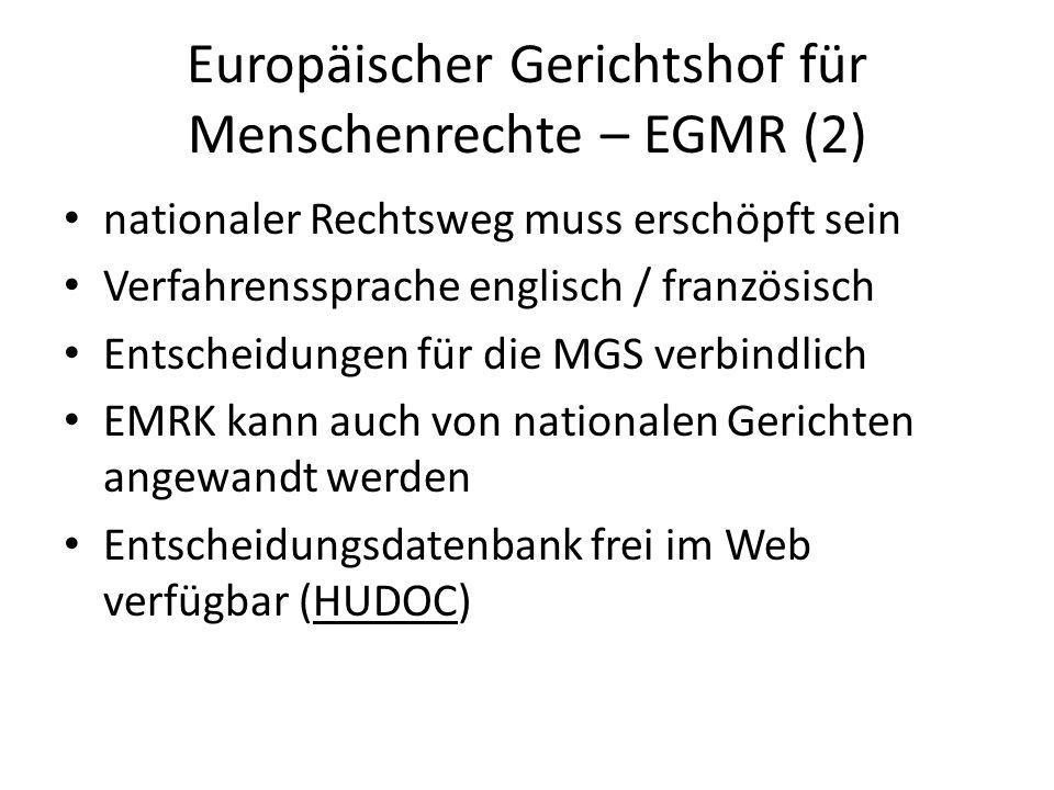 Europäischer Gerichtshof für Menschenrechte – EGMR (2) nationaler Rechtsweg muss erschöpft sein Verfahrenssprache englisch / französisch Entscheidunge