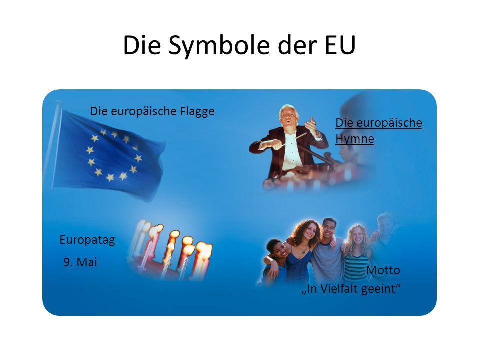 Die Symbole der EU Die europäische Flagge Die europäische Hymne Europatag 9. Mai Motto In Vielfalt geeint