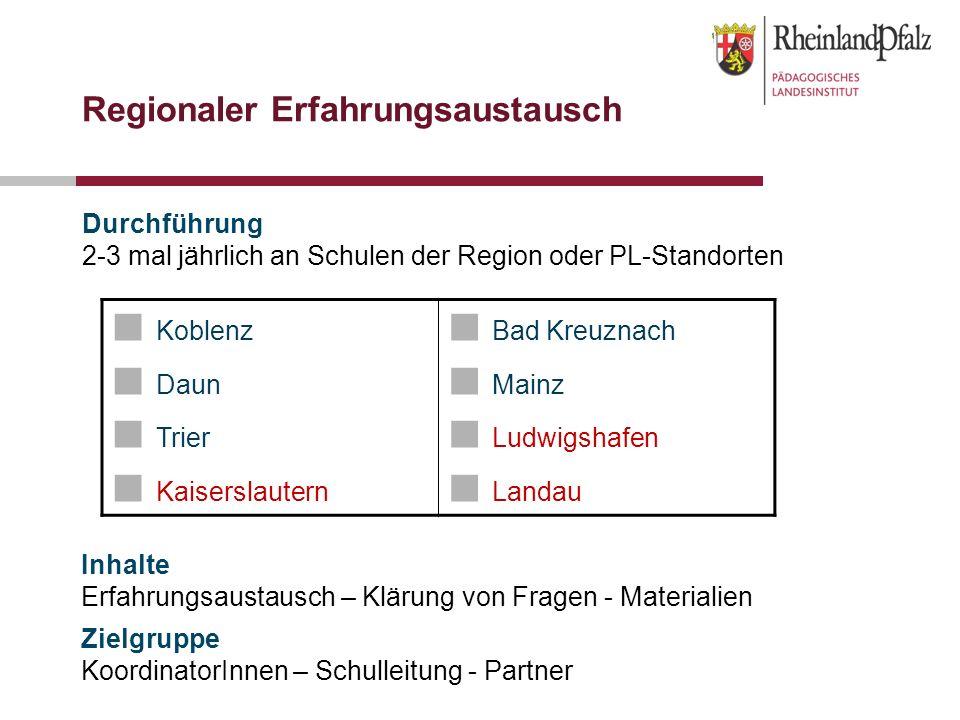 Regionaler Erfahrungsaustausch Durchführung 2-3 mal jährlich an Schulen der Region oder PL-Standorten Koblenz Daun Trier Kaiserslautern Bad Kreuznach