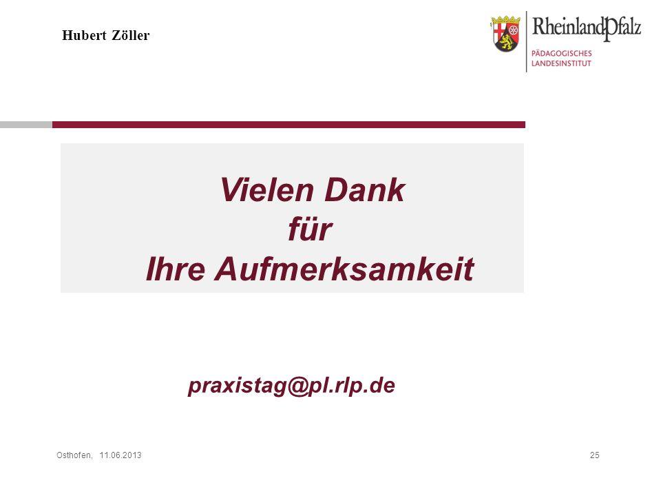 Osthofen, 11.06.201325 Vielen Dank für Ihre Aufmerksamkeit Hubert Zöller praxistag@pl.rlp.de