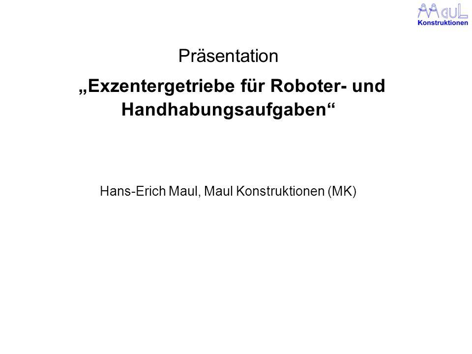 Präsentation Exzentergetriebe für Roboter- und Handhabungsaufgaben Hans-Erich Maul, Maul Konstruktionen (MK)
