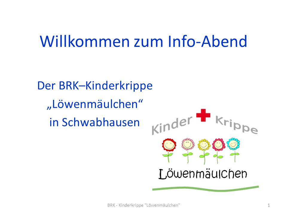 Willkommen zum Info-Abend Der BRK–Kinderkrippe Löwenmäulchen in Schwabhausen 1BRK - Kinderkrippe