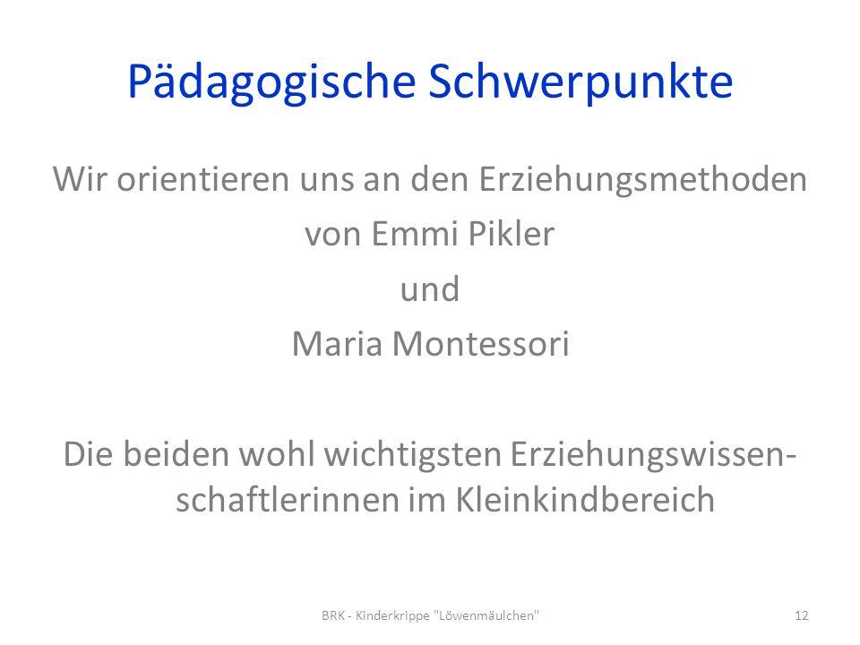 Pädagogische Schwerpunkte Wir orientieren uns an den Erziehungsmethoden von Emmi Pikler und Maria Montessori Die beiden wohl wichtigsten Erziehungswis