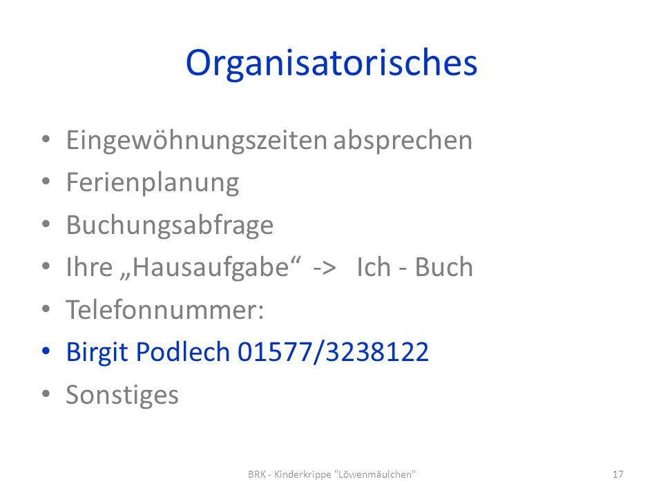Organisatorisches Eingewöhnungszeiten absprechen Ferienplanung Buchungsabfrage Ihre Hausaufgabe -> Ich - Buch Telefonnummer: Birgit Podlech 01577/3238