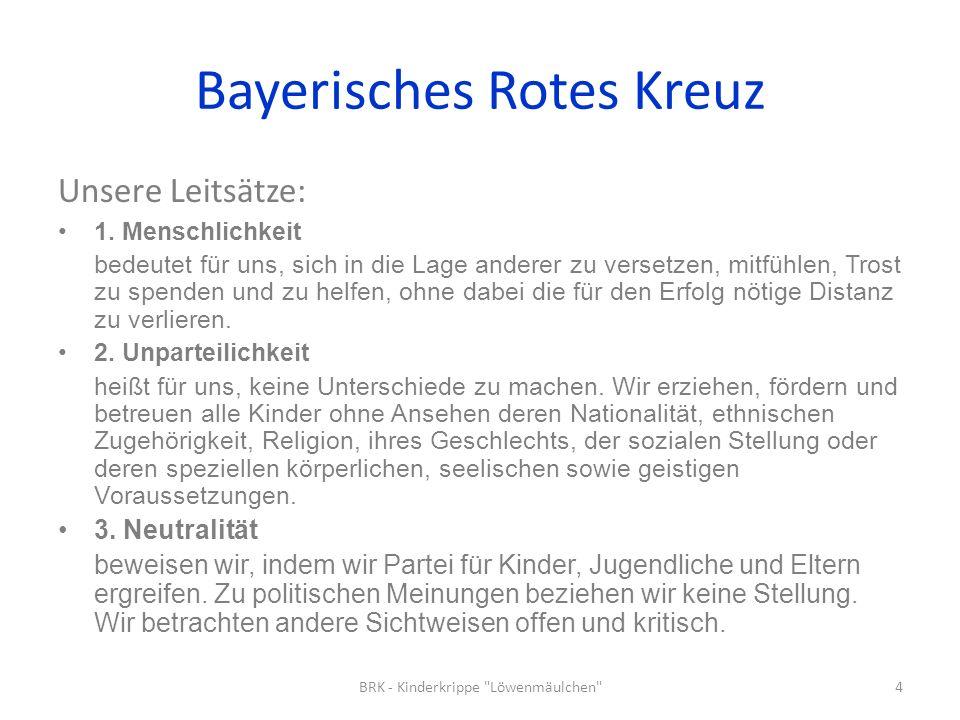 Bayerisches Rotes Kreuz Unsere Leitsätze: 1. Menschlichkeit bedeutet für uns, sich in die Lage anderer zu versetzen, mitfühlen, Trost zu spenden und z