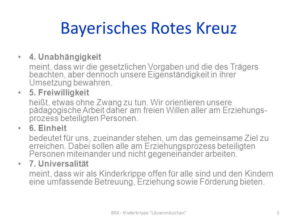 Bayerisches Rotes Kreuz 4. Unabhängigkeit meint, dass wir die gesetzlichen Vorgaben und die des Trägers beachten, aber dennoch unsere Eigenständigkeit