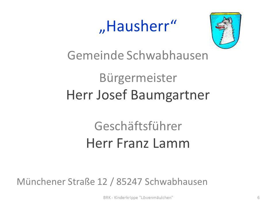 Hausherr Gemeinde Schwabhausen Bürgermeister Herr Josef Baumgartner Geschäftsführer Herr Franz Lamm Münchener Straße 12 / 85247 Schwabhausen 6BRK - Ki