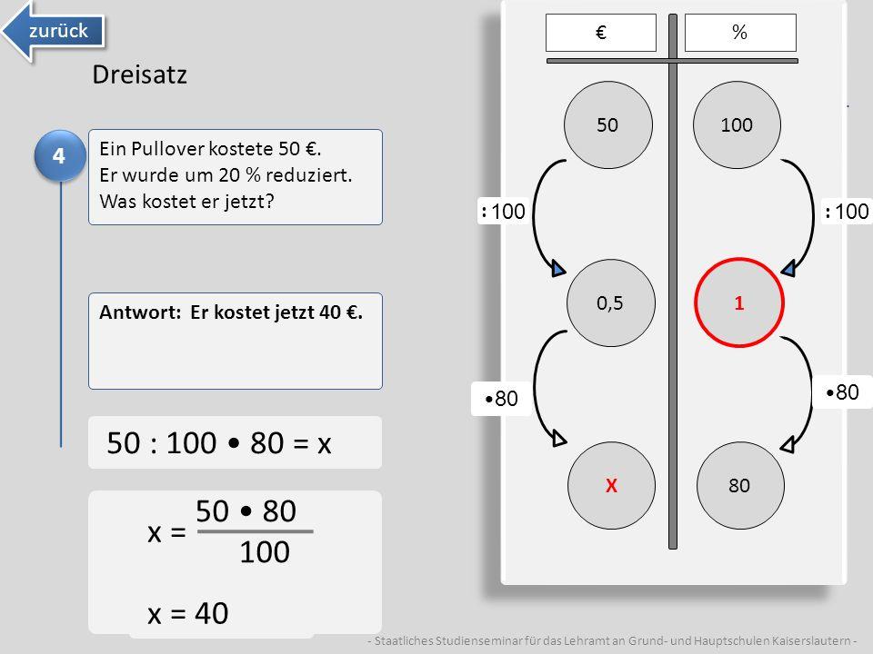 - Staatliches Studienseminar für das Lehramt an Grund- und Hauptschulen Kaiserslautern - Dreisatz 10050 80X % 1 0,5 80 100 : 80 50 : 100 80 = x 50 80