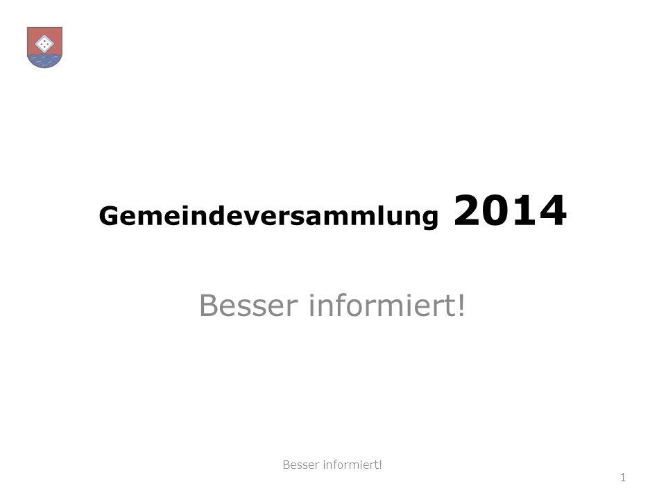 Gemeindeversammlung 2014 Besser informiert! 1