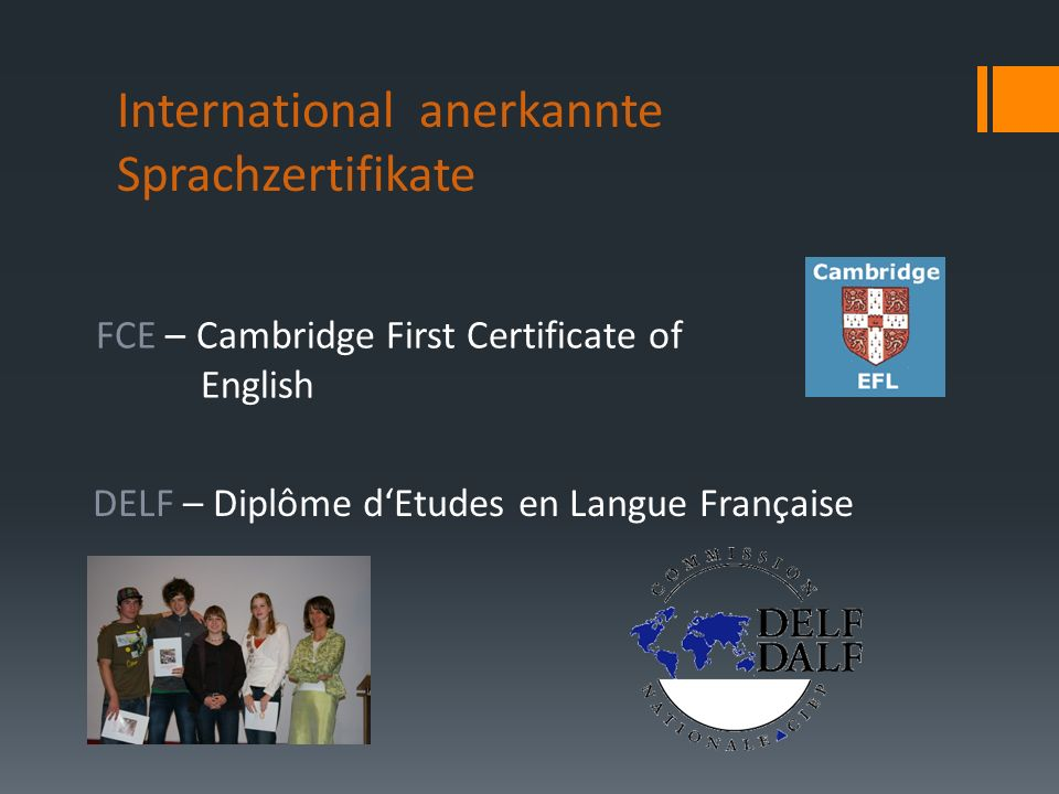International anerkannte Sprachzertifikate FCE – Cambridge First Certificate of English DELF – Diplôme dEtudes en Langue Française