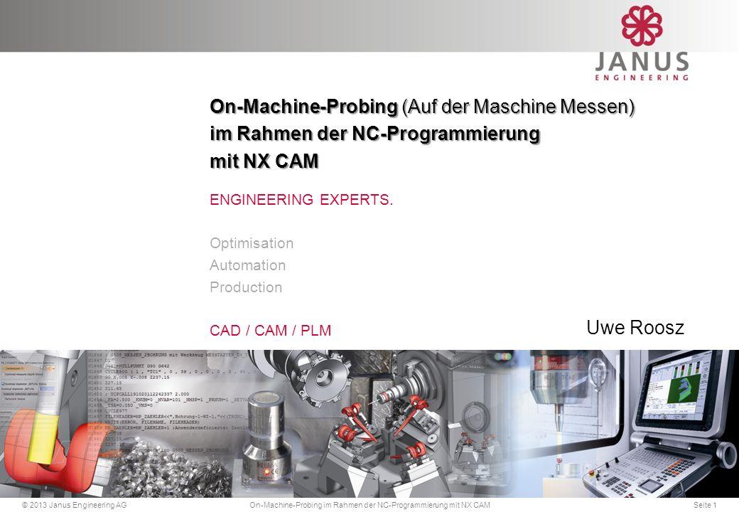 Einfache und effektive Programmierung (Beispiel: Waldemar Link Hamburg) Messoperationen in der Fertigung © Janus Engineering AGOn-Machine-Probing im Rahmen der NC-Programmierung mit NX CAMSeite 22