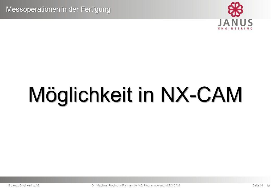 Möglichkeit in NX-CAM Messoperationen in der Fertigung © Janus Engineering AGOn-Machine-Probing im Rahmen der NC-Programmierung mit NX CAMSeite 16
