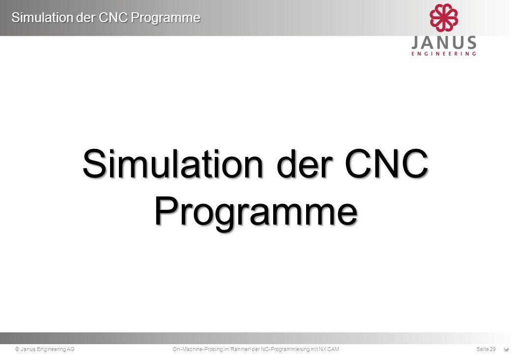 Simulation der CNC Programme © Janus Engineering AGOn-Machine-Probing im Rahmen der NC-Programmierung mit NX CAMSeite 29