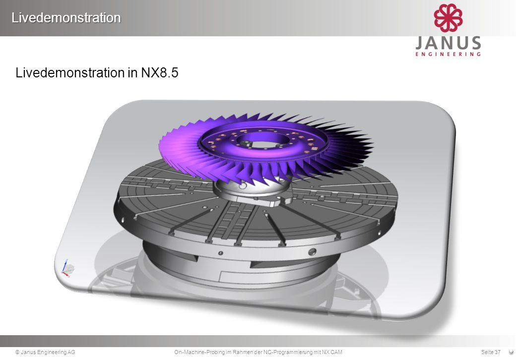 Livedemonstration in NX8.5 Livedemonstration © Janus Engineering AGOn-Machine-Probing im Rahmen der NC-Programmierung mit NX CAMSeite 37